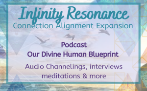 Infinity Resonance Podcast - Our Divine Human Blueprint